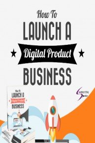 Launch a Digital Product Business - Discover How To Start, Build and Launch Your Own Digital Product Business Without Br