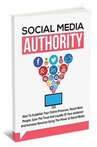 Social Media Authority - Discover How To Establish Your Online Presence, Reach More People And Increase Revenue Using Th