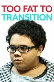 Too Fat to Transition