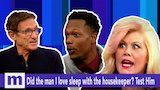 Watch Maury - Did the man I love sleep with the housekeeper? Test him! Tuesday on Maury | The Maury Show Online