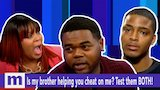 Watch Maury - Is my brother helping you cheat on me? Test them both! Thursday on Maury | The Maury Show Online