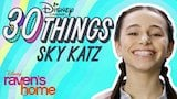 Watch Raven's Home - 30 Things with Sky Katz | Raven's Home | Disney Channel Online