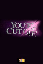You're Cut Off!