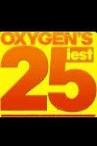 Oxygen's 25iest
