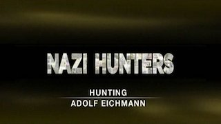 Watch Nazi Hunters Season 2 Episode 10 - Hunting Adolf Eichma... Online