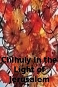 Chihuly in the Light of Jerusalem