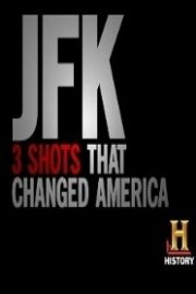 JFK: Three Shots That Changed America