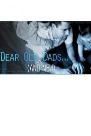 Dear Old (And New) Dads