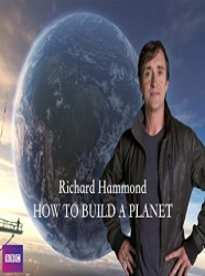 Richard Hammond's How to Build a Planet