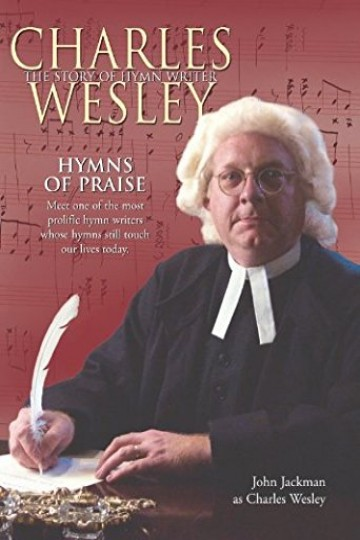 Hymns of Praise: The Story of Hymnwriter Charles Wesley