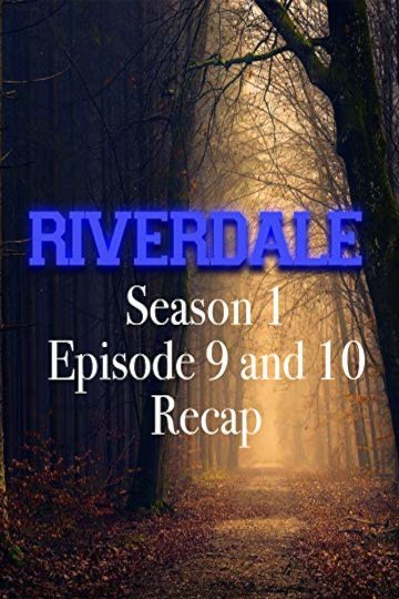 Riverdale Season 1 Episode 9 and 10 Recap