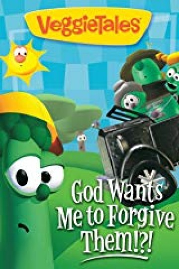 VeggieTales: God Wants Me To Forgive Them!?!