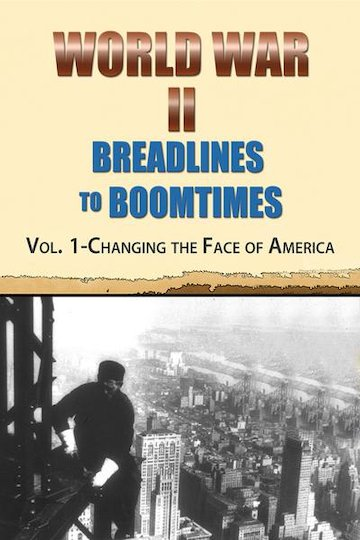 World War II: Breadlines to Boomtimes - Vol. 1: Changing the Face of America
