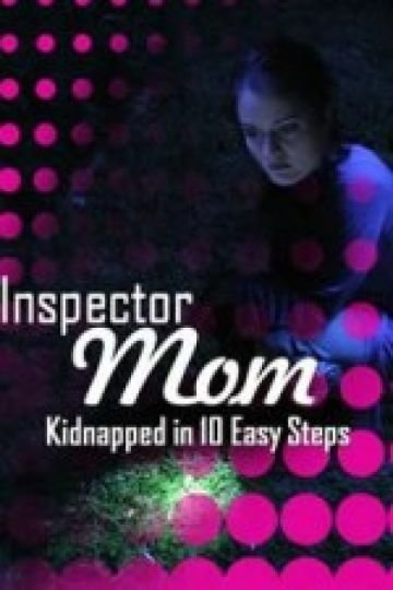 Inspector Mom: Kidnapped in 10 Easy Steps