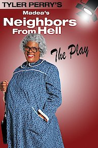 Tyler Perry's Madea's Neighbors From Hell The Play