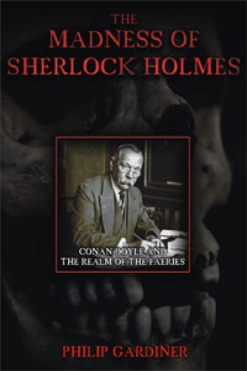 The Madness of Sherlock Holmes: Conan Doyle and the Realm of the Faeries