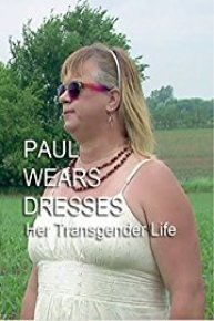 Paul Wears Dresses - What It's Like to be Transgender & Transition to a Different Sex