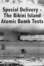 Special Delivery - The Bikini Island Atomic Bomb Tests