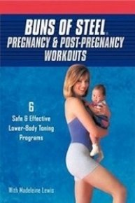Buns of Steel, Pregnancy and Post-Pregnancy Workouts