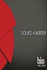 I Solved a Murder