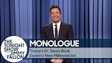 Watch Late Night with Jimmy Fallon - Trump's Dr. Seuss Book, Dunkin's New Millennial Ad - Monologue Online