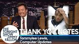 Watch Late Night with Jimmy Fallon - Thank You Notes: Tommylee Lewis, Computer Updates Online