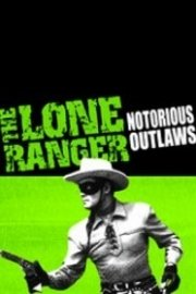 The Lone Ranger: Notorious Outlaws