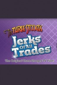 The Three Stooges: Jerks of All Trades