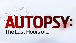 Autopsy: The Last Hours Of... Season 8 Episode 7