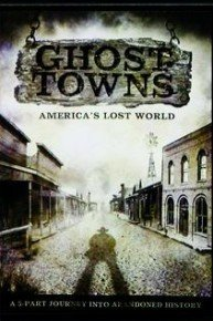 Ghost Towns: America's Lost Worlds