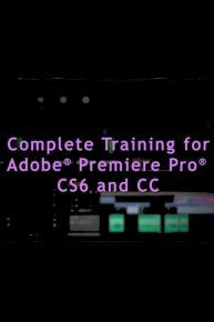 Complete Training for Adobe Premiere Pro CS6 & CC (Institutional Use