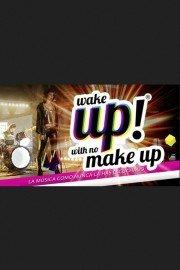 Wake Up! With no Make Up