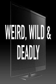 Weird, Wild & Deadly