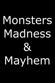 Monsters, Madness and Mayhem