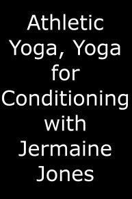 Athletic Yoga: Yoga for Conditioning with Jermaine Jones