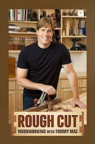 Rough Cut - Woodworking With Tommy Mac