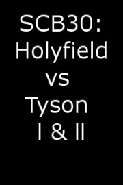SCB30: Holyfield vs. Tyson I & II