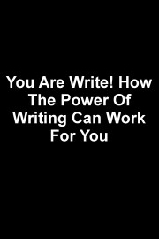 You Are Write! How The Power Of Writing Can Work For You