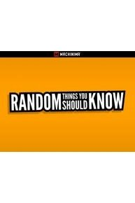 Random Things You Should Know