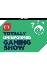ETC Totally Uninformed Gaming Show