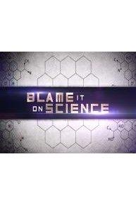 Blame It On Science