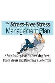 Stress Free - Discover How To Break The Vicious Cycle Of Stress And Reclaim Your Freedom!
