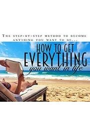How To Get Everything You Want In Life - Stop Waiting For Life To Happen And Start Taking The Things You Want From It