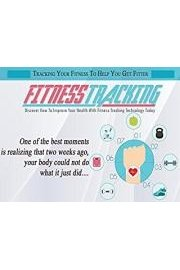 Fitness Tracking - Improve Your Health & Wellbeing Using the Power of Tracking Your Fitness with Technology