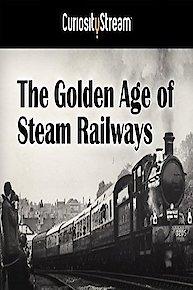 The Golden Age Of Steam Railways