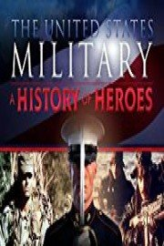 The United States Military - A History of Heroes