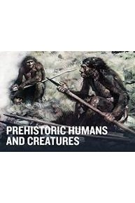 Prehistoric Humans and Creatures