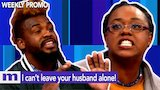 Watch Maury - I can't leave your husband alone! | Friday on Maury | The Maury Show Online