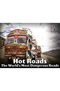 Hot Roads - The World's Most Dangerous Roads