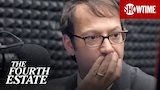 Watch The Fourth Estate - Next on Part 4 | The Fourth Estate | SHOWTIME Online